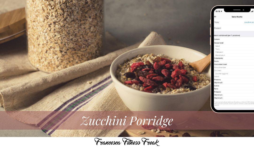 Zucchini porridge: metà delle calorie, doppio volume.